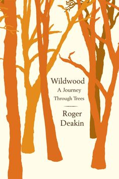With Tu Bishvat coming up, we're revisiting British environmentalist and nature writer Roger Deakin's last book.