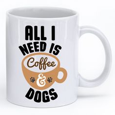 All I need is Coffee & Dogs Mug holds 11ozand is microwave and dishwasher safe. Printed in the USA.
