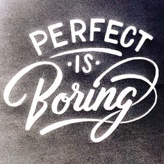 three words: perfect is boring Words Quotes, Wise Words, Me Quotes, Motivational Quotes, Inspirational Quotes, Sayings, People Quotes, Types Of Lettering, Hand Lettering