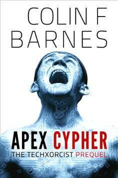 Free Kindle Book For A Limited Time : Apex Cypher (Prequel to The Techxorcist series) by Colin F. Barnes