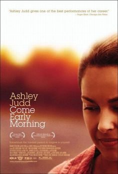Title: Come early Morning (2006) Genre: Drama/Romance Starring: Ashley Judd, Jeffrey Donovan, Tim Blake Nelson http://www.solarmovie.is/link/play/3404447/