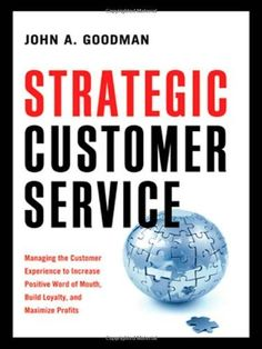 Strategic Customer Service: Managing the Customer Experience to Increase Positive Word of Mouth, Build Loyalty, and Maximize Profits by John A. Goodman, http://www.amazon.ca/dp/0814413331/ref=cm_sw_r_pi_dp_fRZusb14FXAR8