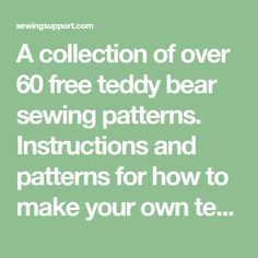A collection of over 60 free teddy bear sewing patterns. Instructions and patterns for how to make your own teddy bears.