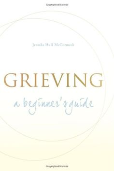 Grieving: A Beginner's Guide by Jerusha Hull McCormack