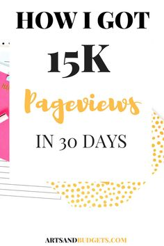 How I got 15k pageviews in 30 days << ArtsAndBudgets //blogging