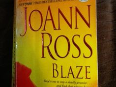 Blaze by JoAnn Ross.  They're out to stop a deadly arsonist and find a passion that burns even hotter.
