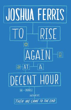 To Rise Again at a Decent Hour is on the short list for the Man Booker Prize!