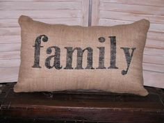 LARGE BURLAP PILLOW family   Decorative by FannyElizabethDesign, $21.95 Etsy- i have a major burlpa,canvas,lenin crush right now, this shop is so cute and inexpensive and is making me custom items!