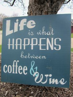 Life is what Happens between Coffee & Wine by MoreThanWordsSigns, $60.00 https://www.facebook.com/MoreThanWordsSigns