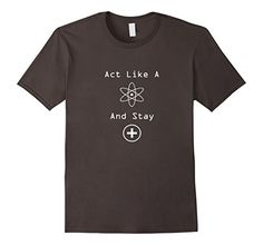 Men's Act Like A Proton And Stay Positive Science Nerd T…