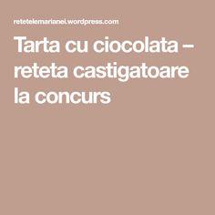 Tarta cu ciocolata – reteta castigatoare la concurs Blog, Pie, Blogging