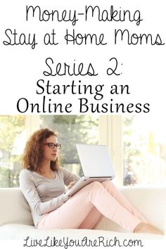 How to Make Money From Home by Starting an Online Business. Advice from a SAHM, awesome series!