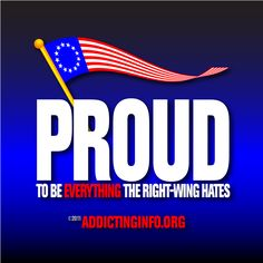 Proud to be everything the right-wing hates.