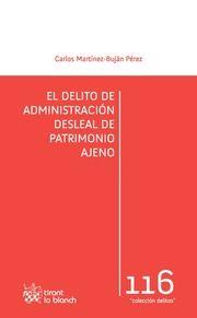 El delito de administración desleal de patrimonio ajeno / Carlos Martínez Buján Pérez.. -- Valencia : Tirant lo Blanch, 2016.