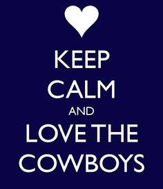 Keep Calm Love the Cowboys!!