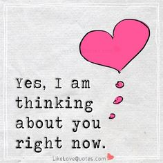 Yes, I am thinking about you right now.