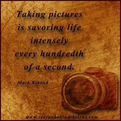 Mark Riboud Quote: Savoring life intensely every hundredth of a second... Via www.seeyoubehindthelens.com