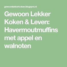 Gewoon Lekker Koken & Leven: Havermoutmuffins met appel en walnoten