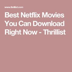 Best Netflix Movies You Can Download Right Now - Thrillist