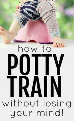 How to Potty Train without Losing Your Mind:  Tried-and-true tips and ideas from a mom of three!