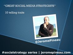 Great Social Media Strategists | 10 Defining Traits by Jerome Pineau via slideshare