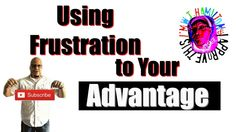 How to Use Frustration to Your Advantage - Law of Attraction