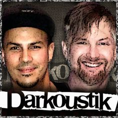 Check out Darkoustik on ReverbNation