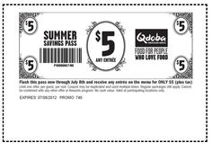 Qdoba $5 Entree - Celebrate Summer with savings through July 8th. Print this coupon use it at any Qdoba Restaurant. Get any entree for only $5.  Flash it, share it, and keep it and use it over and over!