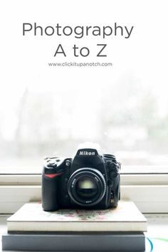 Teaching Photography: Click it Up a Notch: Photography A to Z