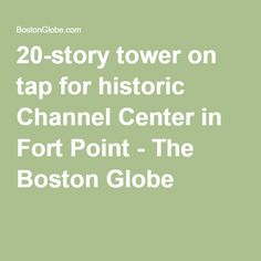 20-story tower on tap for historic Channel Center in Fort Point - The Boston Globe