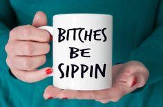 Funny Coffee Mug. Bitches Be Sippin Ceramic by DancingBuddhaDesign