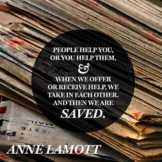 Quote About Helping Others - Anne Lamott Some Love Quotes, Great Quotes, Quotes To Live By, Oprah Quotes, Old Quotes, Helping Others Quotes, Anne Lamott, Motivational Quotes, Inspirational Quotes