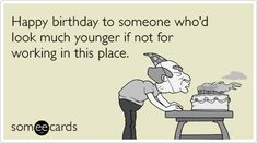 Happy birthday to someone who'd look much younger if not for working in this place. #ecard #ecards