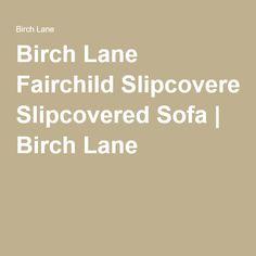Birch Lane Fairchild Slipcovered Sofa | Birch Lane