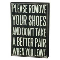 Better Shoes Box Sign - At your next party hang this sign by the door: please remove your shoes and don't take a better pair when you leave! $26