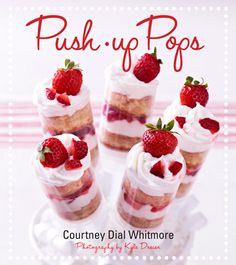 Push-Up Pops : A dessert book for the hostess with the mostess. One of the cutest dessert ideas I've seen!