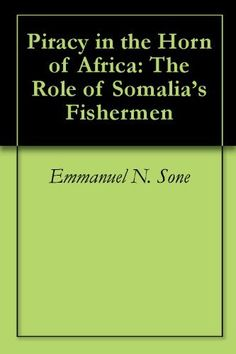 Piracy in the Horn of Africa: The Role of Somalia's Fishermen by Emmanuel N. Sone. $2.99. 99 pages
