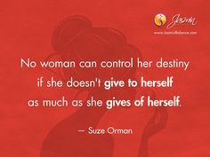 No woman can control her destiny if she doesn't give to herself as much as she gives of herself. – Suze Orman http://jasminbalance.com/todays-inspirational-quote-on-giving/