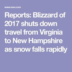 Reports: Blizzard of 2017 shuts down travel from Virginia to New Hampshire as snow falls rapidly