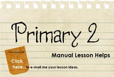 Primary 2 Lesson Helps - Printables, games, bookmarks... they have everything for every lesson! Even for YW YM, relief society...etc.