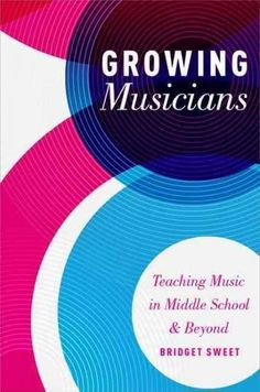 Growing Musicians: Teaching Music in Middle School and Beyond focuses on teaching adolescents within the context of a music classroom, regardless of content area (orchestra, band, choir, or general mu