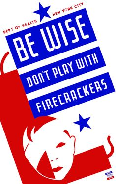 "A New York City Department of Health poster using the face of a boy with an injured eye to warn of the dangers of playing with firecrackers: ""Be wise. Don't play with firecrackers."" Created in either 1936 or 1937 by the New York City Works Progress Administration Federal Art Project by artist Vera Bock."