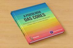 [EBOOK GRÁTIS] A PSICOLOGIA DAS CORES  Baixe o ebook Psicologia das Cores com mais de 50 páginas!