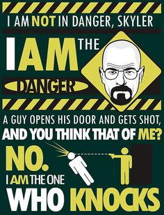 """""""I AM the danger"""" My favorite line of the whole show! Breaking Bad, best show ever. Breaking Bad Quotes, Breaking Bad Season 5, Breaking Bad Party, Breaking Bad Series, Heisenberg, I Am The One, Just For You, My Love, Best Tv Shows"""