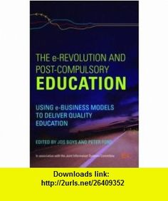 The e-Revolution and Post-Compulsory Education Using e-Business Models to Deliver Quality Education (9780415419864) Jos Boys, Peter Ford , ISBN-10: 0415419867  , ISBN-13: 978-0415419864 ,  , tutorials , pdf , ebook , torrent , downloads , rapidshare , filesonic , hotfile , megaupload , fileserve