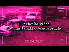 EL EXTRAÑO VIDEO DE UNA FAMILIA DESAPARECIDA - YouTube