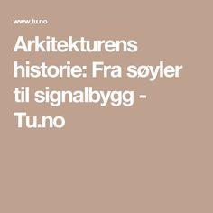 Arkitekturens historie: Fra søyler til signalbygg - Tu.no