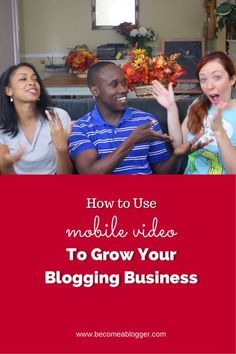 How To Use Mobile Video To Grow Your Blogging Business | Become A Blogger