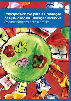 Publicação disponível no site da Agência Europeia - http://www.european-agency.org/publications/ereports/key-principles-for-promoting-quality-in-inclusive-education-1/keyprinciples-rec-PT.pdf