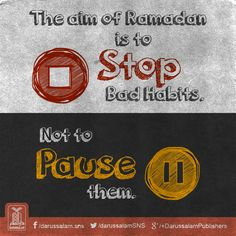 The aim of Ramadan is to stop bad habits. Not to pause them. #IslamicQuotes #Ramadan
